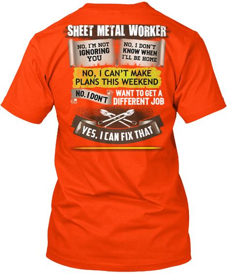 Sheet Metal Worker No, I'm Not Honouring You No, I Don't Know When I'll Be Home No, I Can't Make Plans This Weekend... Orange T-Shirt Back