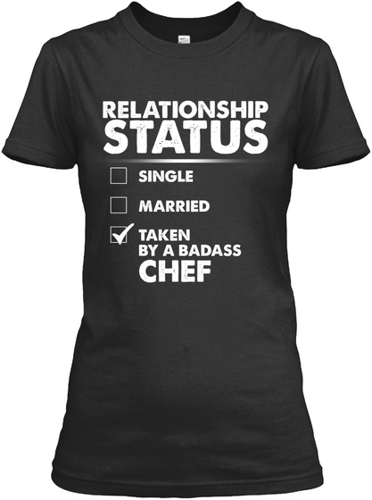 Relationship Status Single Married Taken By A Badass Chef Black Women's T-Shirt Front