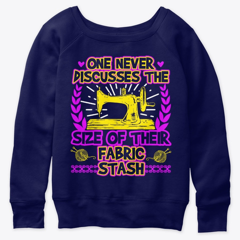 The Size Of Their Fabric Stash Funny Navy  T-Shirt Front