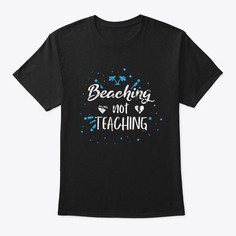 Beaching Not Teaching   Funny Teacher Black T-Shirt Front