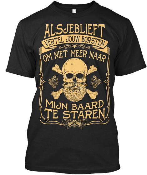 Alsjeblieft Vertel Jouw Borsten Om Niet Meer Naar Mijn Baard Te Staren Black T-Shirt Front