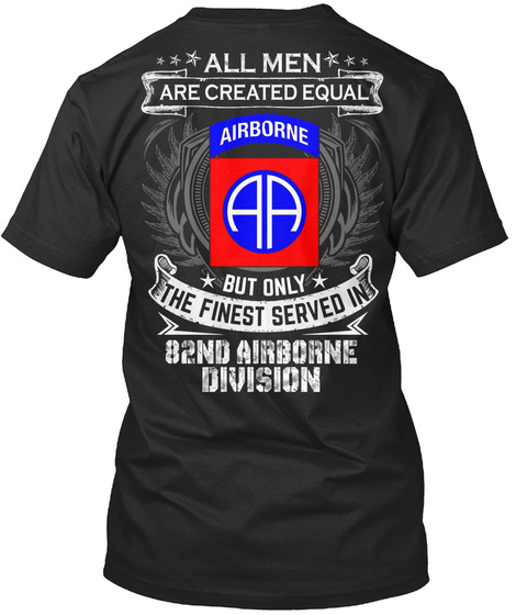 All Men Are Created Equal But Only The Finest Served In 82 Nd Airborne Division Black T-Shirt Back
