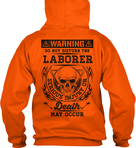 Warning Do Not Disturb The Laborer Serious Injury Or Death May Occur Safety Orange T-Shirt Back
