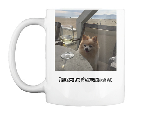 I Drink Coffee Until It's Acceptable To Drink Wine White Mug Front