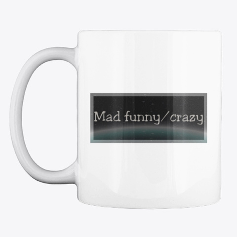 Mad Funny/Crazy  White Mug Front