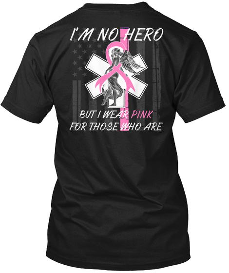 I'm No Hero But I Wear Pink For Those Who Are Black T-Shirt Back