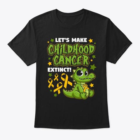 Lets Make Childhood Cancer Extinct Funny Black T-Shirt Front