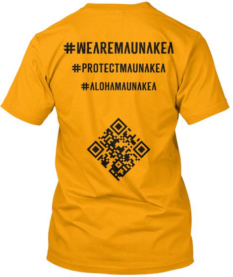 #Wearemaunakea #Protectmaunakea #Alohamaunakea Gold T-Shirt Back
