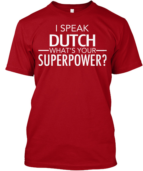 I Speak Dutch What's Your Superpower Deep Red T-Shirt Front