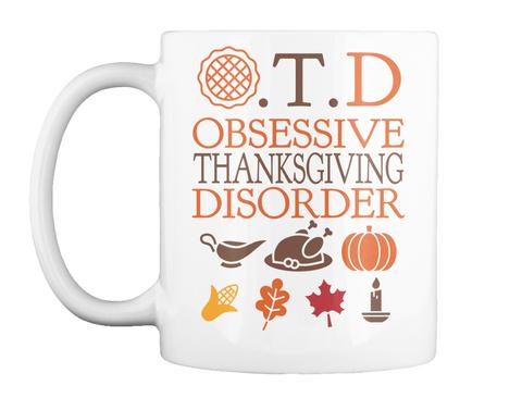D .T. Obsessive Thanksgiving Disorder White T-Shirt Front
