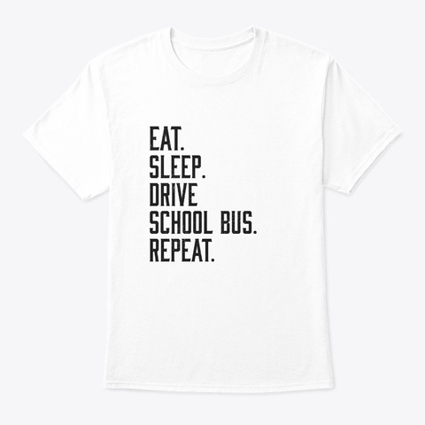 Eat Sleep Drive School Bus Funny Faculty White T-Shirt Front