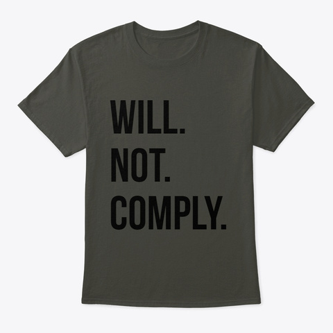 Will. Not. Comply. Smoke Gray T-Shirt Front