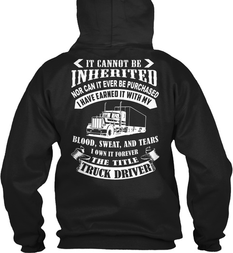 It Cannot Be Inherited Nor Can It Ever Be Purchased I Have Earned It With My Blood,Sweet, And Tears I Own It Forever... Black T-Shirt Back