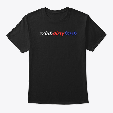Club Dirty Fresh Release Black T-Shirt Front