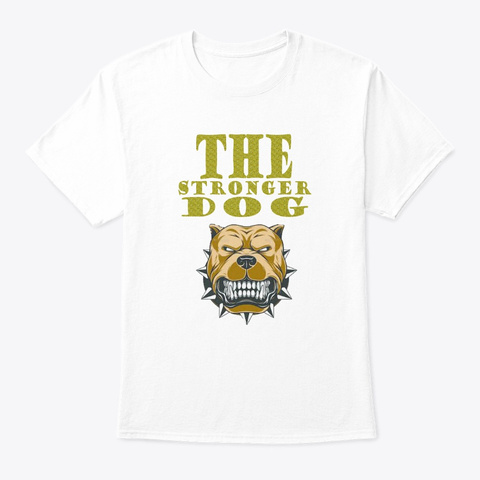 The Stronger Dog By (Ya Design) White T-Shirt Front
