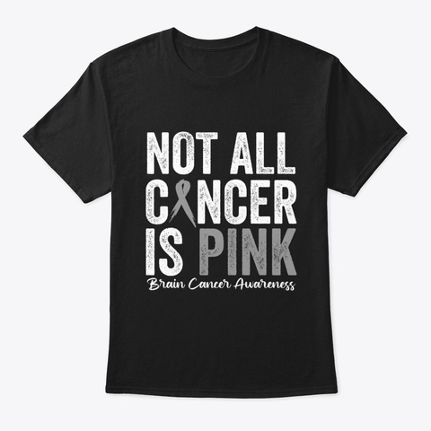 Not All Cancer Is Pink Brain Cancer  Black T-Shirt Front