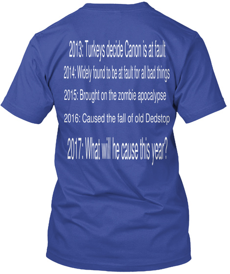 2013:Tuesday Decide Canon Is At Fault 2014:Widely Found To Be At Fault For All Bad Things 2015:Budget On The Zombie... Deep Royal T-Shirt Back