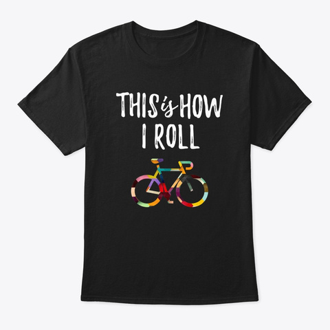 This How I Roll Biking Cyclist Colorful Black T-Shirt Front