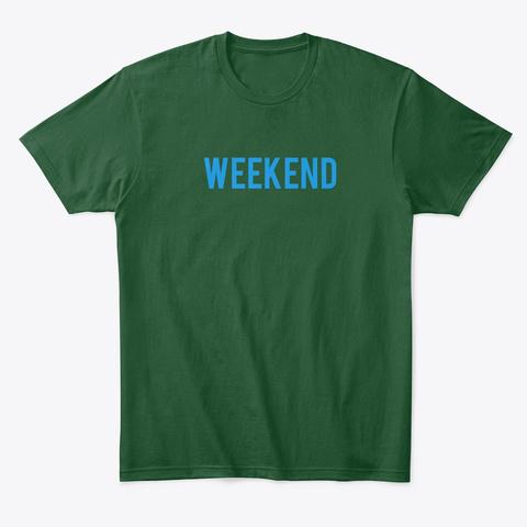 Weekend Warrior Forest Green  T-Shirt Front