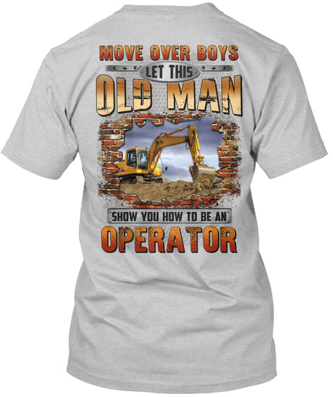 Move Over Boys Let This Old Man Show You How To Be An Operator Light Steel T-Shirt Back