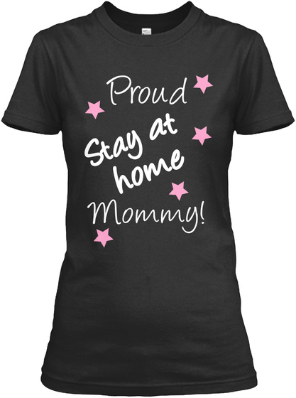 Proud Stay At Home Mommy! Black T-Shirt Front