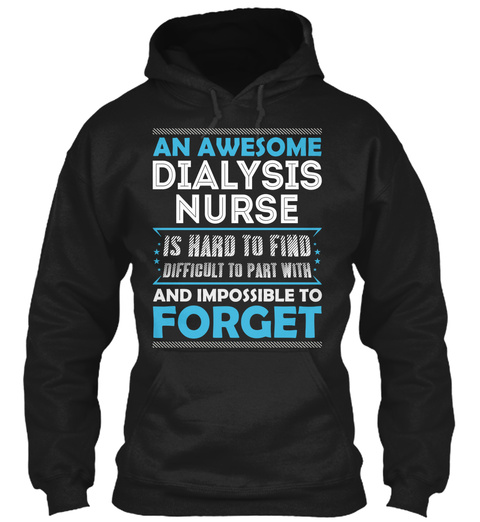 An Awesome Dialysis Nurse Is Hard To Find Difficult To Part With And Impossible To Forget Black T-Shirt Front