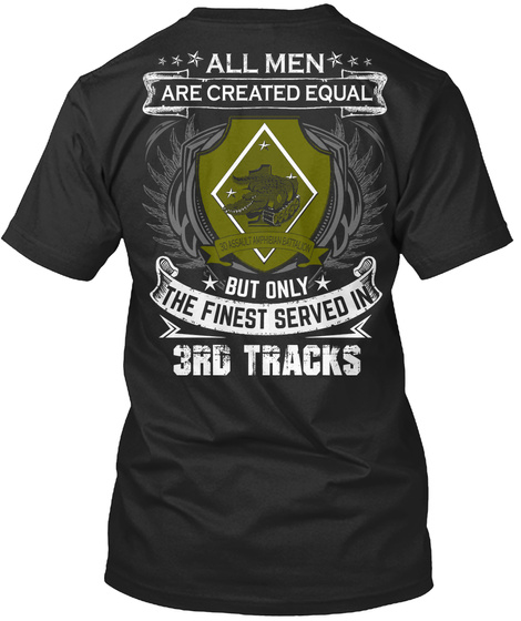 All Men Are Created Equal But Only The Finest Served In 3rd Tracks 3d Assault Amphibian Battalion Black T-Shirt Back