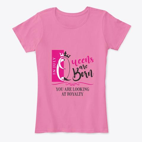 July Birthday Queen True Pink T-Shirt Front