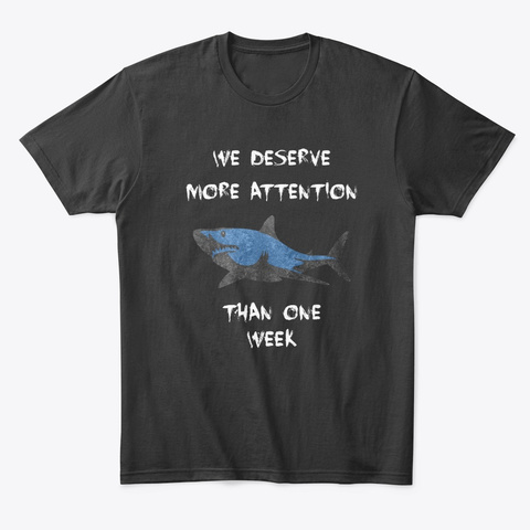 We Deserve More Attention Than One Week Black T-Shirt Front