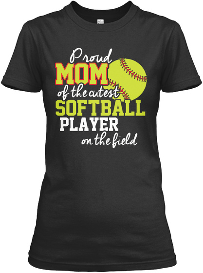 Proud Mom Of The Cutest Softball Player On The Field Black T-Shirt Front