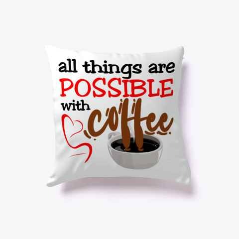 All Things Are Possible With Coffee Standard T-Shirt Front