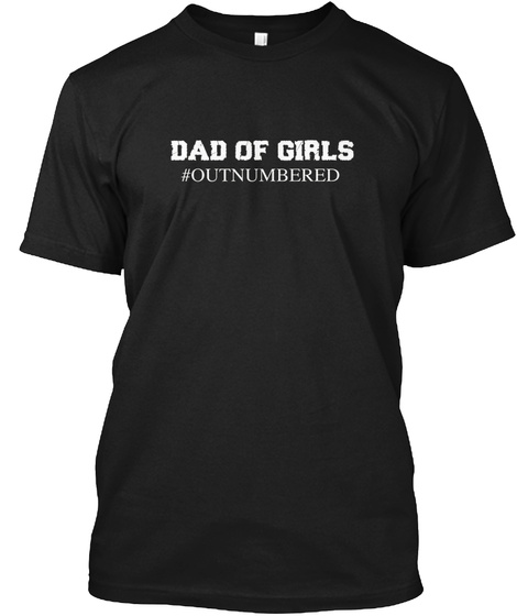 Dad Of Girls #Outnumbered Black T-Shirt Front
