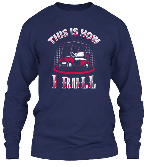 This Is How I Roll Golf Cart T Shirt Navy T-Shirt Front