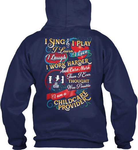 I Sing I Play I Learn I Laugh I Love I Work Harder And Care More Than I Ever Thought Was Possible I Am A Childcare... Navy T-Shirt Back