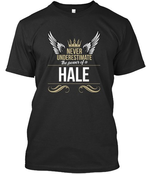 Never Underestimate The Power Of A Hale Black T-Shirt Front