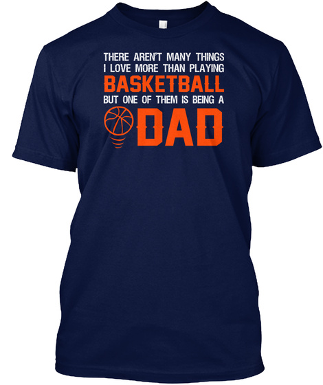 I Love Being A Basketball Dad Navy T-Shirt Front