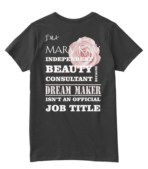 Im A Mary Kay Independent Beauty Consultant Because Dream Maker Isn't An Official Job Title Black T-Shirt Back