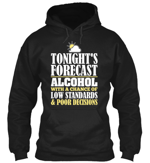 Tonight's Forecast Alcohol With A Chance Of Low Standards & Poor Decisions Black Camiseta Front