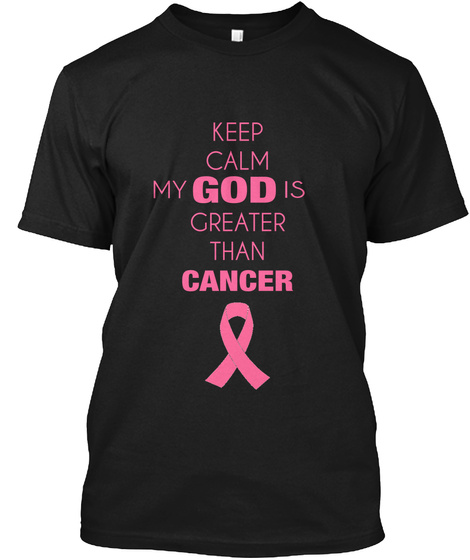 Keep Calm My God Is Greater Than Cancer Black T-Shirt Front