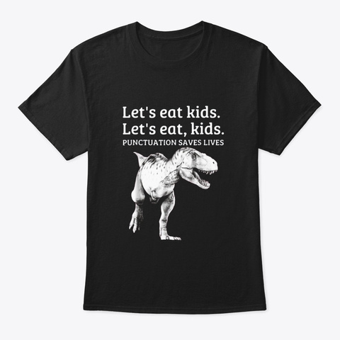 Funny Lets Eat Kids Punctuation Saves Black T-Shirt Front