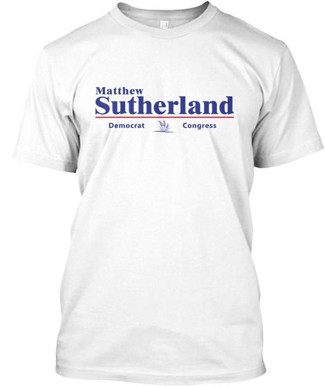 Matthew Sutherland Democrat Congress White T-Shirt Front