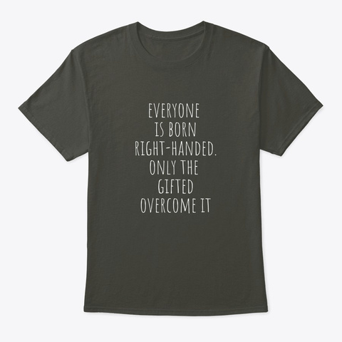 Everyone Is Born Right Handed Funny Left Smoke Gray T-Shirt Front