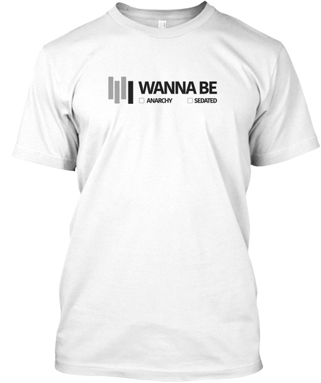 I Wanna Be (Light) White T-Shirt Front