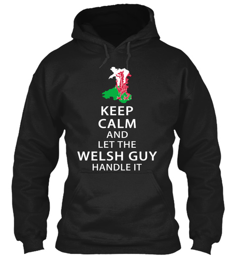 Keep Calm And Let The Welsh Guy Handle It Black T-Shirt Front