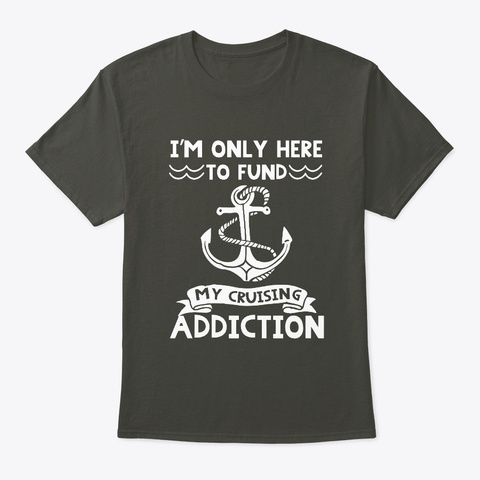 Only Here To Fund My Cruising Addiction Smoke Gray áo T-Shirt Front