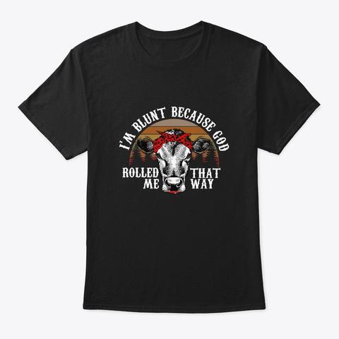 Funny L'm Blunt Because God Rolled Me. Black T-Shirt Front