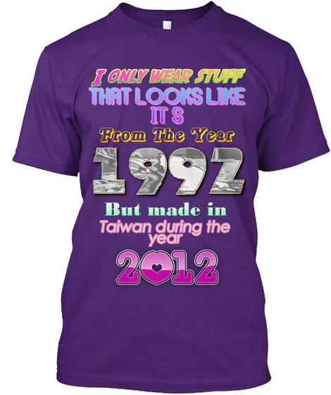 I Only Wear Stuff That Looks Like It's From The Year 1992 But Made In Taiwan During The Year 2012 Purple T-Shirt Front