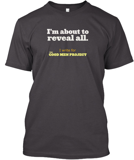 I M About To Reveal All I Write For The Good Men Project Heathered Charcoal  T-Shirt Front