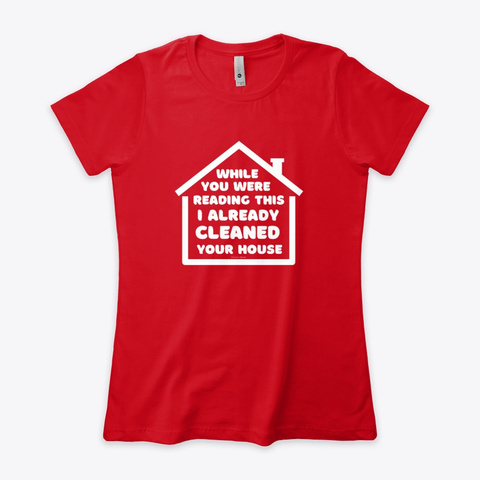 Already Cleaned Your House Red T-Shirt Front