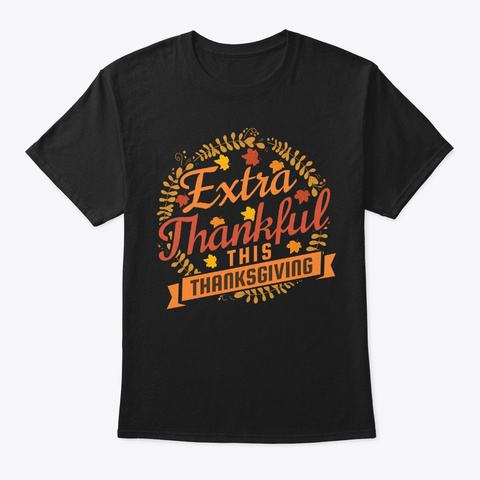 Funny Extra Thankful This Thanksgiving Black T-Shirt Front